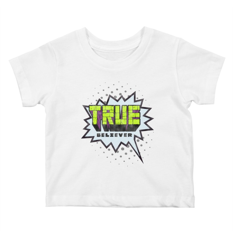True Believer - Incredible Flavor Kids Baby T-Shirt by Gamma Bomb - A Celebration of Imagination