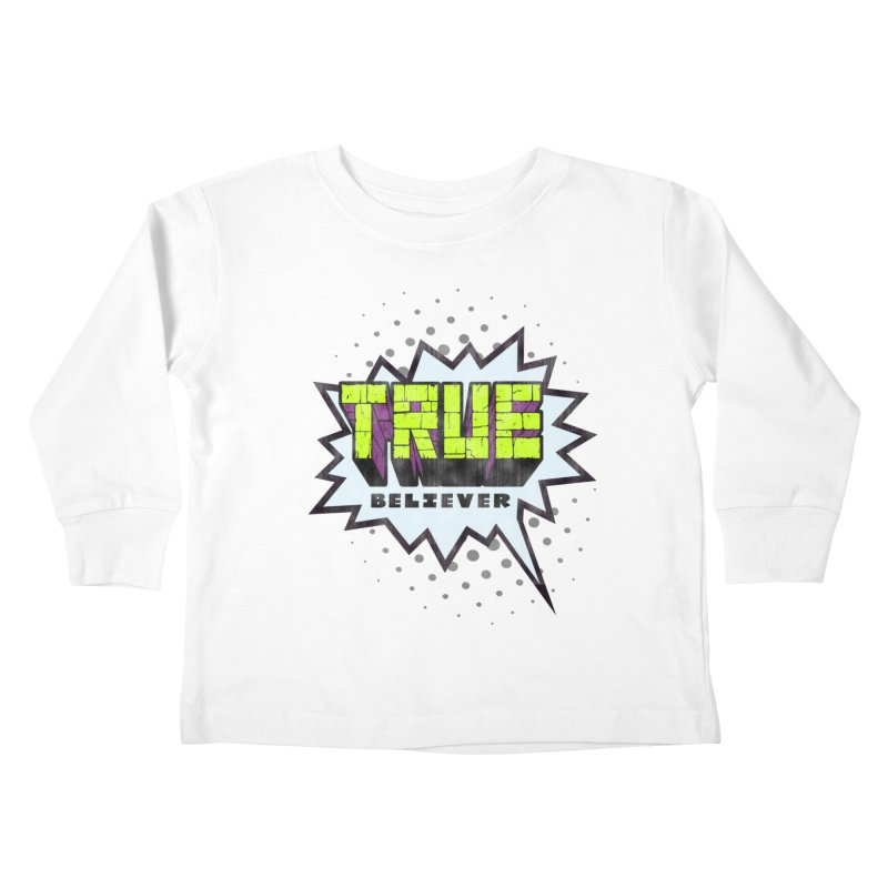 True Believer - Incredible Flavor Kids Toddler Longsleeve T-Shirt by Gamma Bomb - A Celebration of Imagination