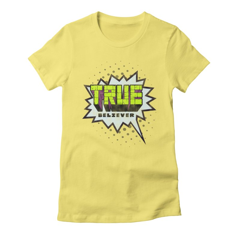 True Believer - Incredible Flavor Women's Fitted T-Shirt by Gamma Bomb - A Celebration of Imagination