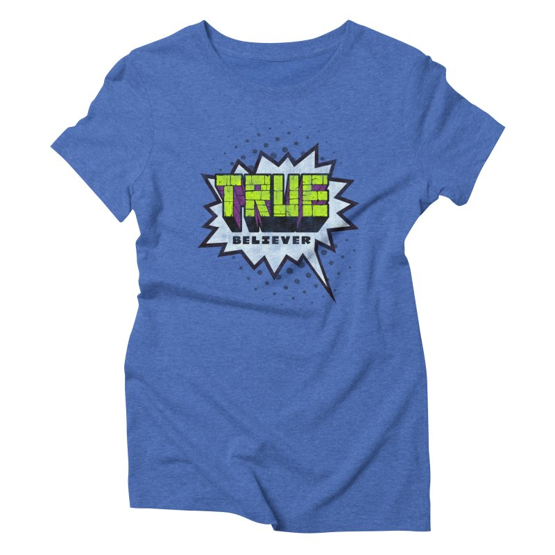 True Believer - Incredible Flavor Women's Triblend T-Shirt by Gamma Bomb - A Celebration of Imagination