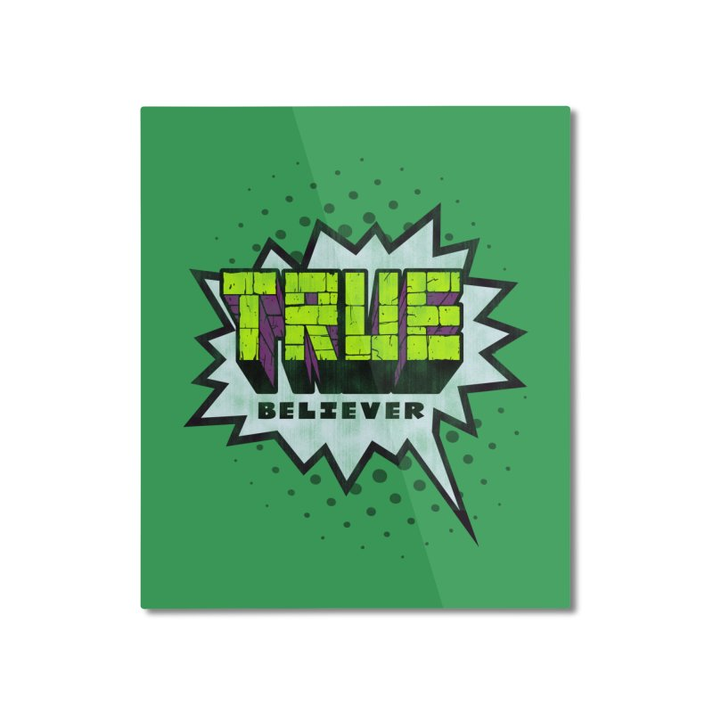 True Believer - Incredible Flavor Home Mounted Aluminum Print by Gamma Bomb - A Celebration of Imagination