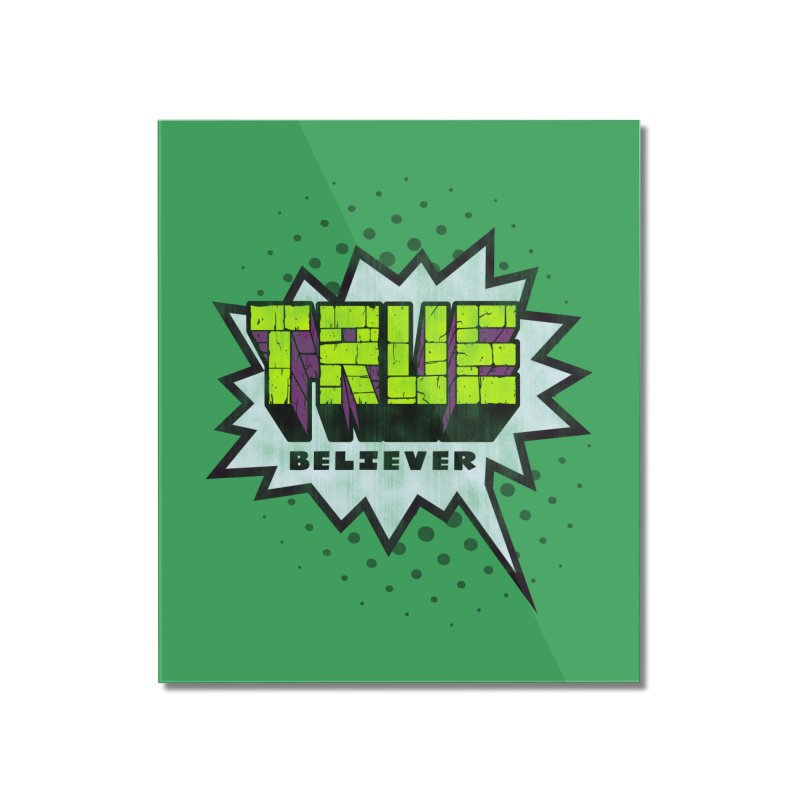 True Believer - Incredible Flavor Home Mounted Acrylic Print by Gamma Bomb - A Celebration of Imagination
