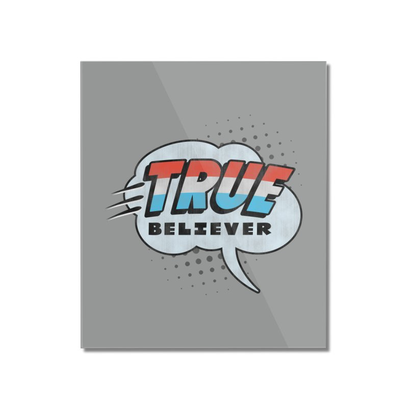 True Believer - Merica Flavor Home Mounted Acrylic Print by Gamma Bomb - A Celebration of Imagination