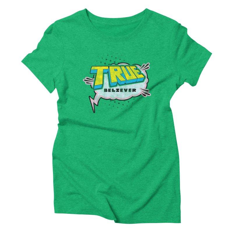 True Believer - Uncanny Flavor Women's Triblend T-Shirt by Gamma Bomb - A Celebration of Imagination