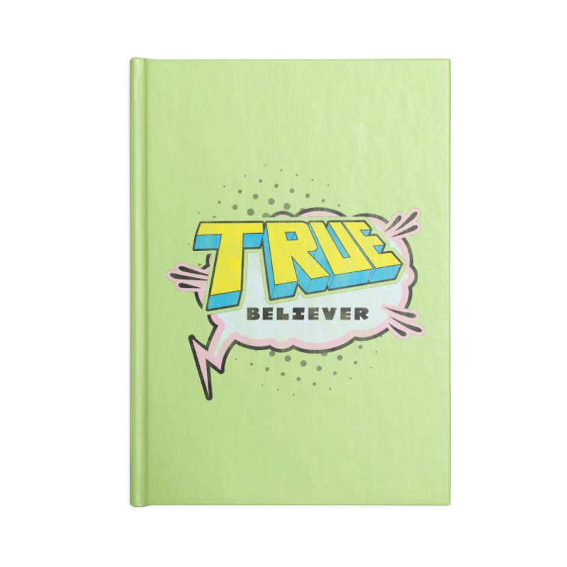 True Believer - Uncanny Flavor Accessories Notebook by Gamma Bomb - A Celebration of Imagination