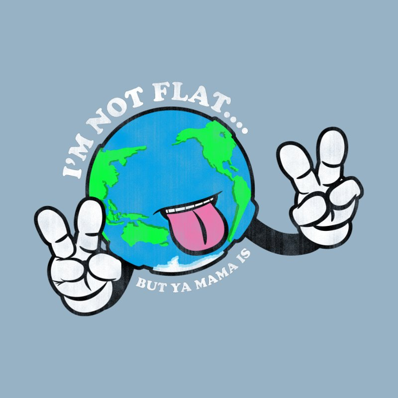 I'm Not Flat by Gamma Bomb - Explosively Mutating Your Look