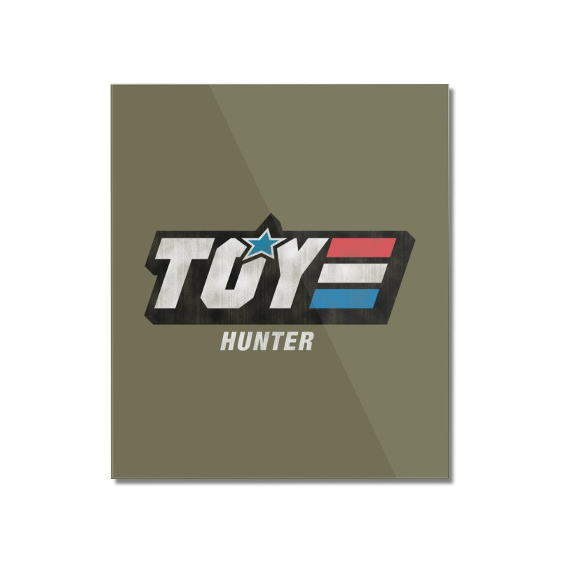 Toy Hunter - Joe Flavor Home Mounted Acrylic Print by Gamma Bomb - Explosively Mutating Your Look