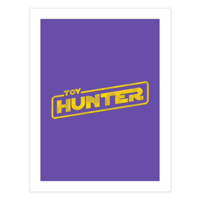 Toy Hunter - Force Flavor Home Fine Art Print by Gamma Bomb - Explosively Mutating Your Look