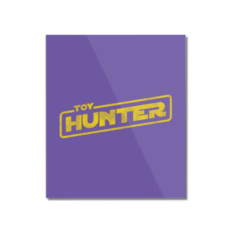 Toy Hunter - Force Flavor Home Mounted Acrylic Print by Gamma Bomb - Explosively Mutating Your Look