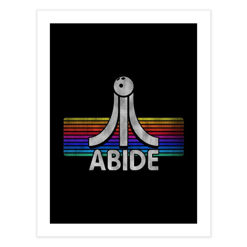 Abide Home Fine Art Print by Gamma Bomb - Explosively Mutating Your Look