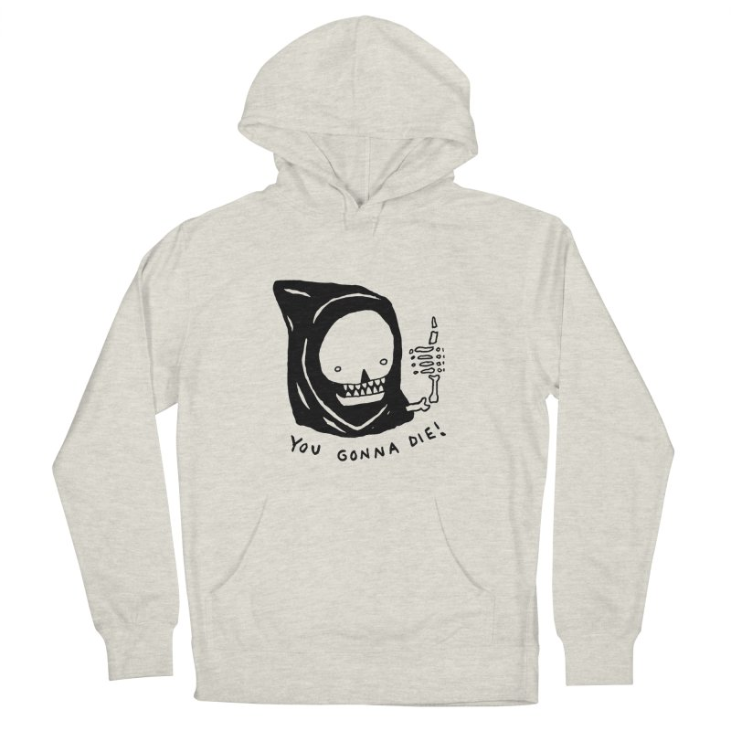 You Gonna Die! Men's French Terry Pullover Hoody by Garbage Party's Trash Talk & Apparel Shop