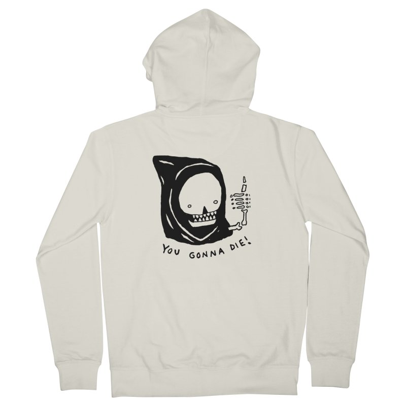 You Gonna Die! Women's French Terry Zip-Up Hoody by Garbage Party's Trash Talk & Apparel Shop