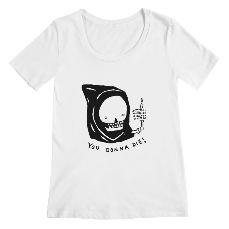 You Gonna Die! Women's Scoopneck by Garbage Party's Trash Talk & Apparel Shop
