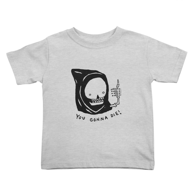 You Gonna Die! Kids Toddler T-Shirt by Garbage Party's Trash Talk & Apparel Shop