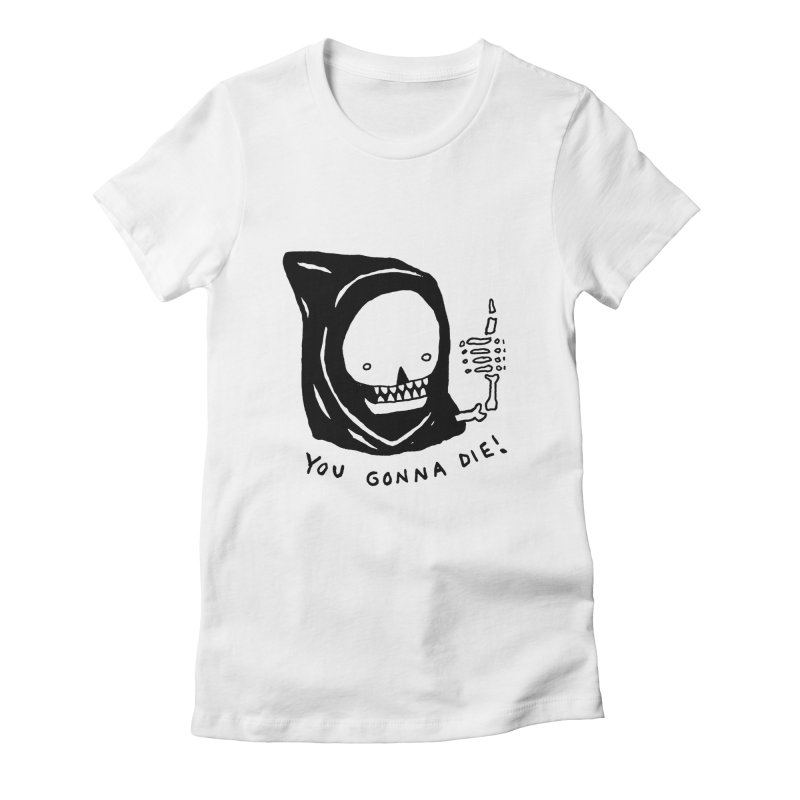 You Gonna Die! Women's T-Shirt by Garbage Party's Trash Talk & Apparel Shop