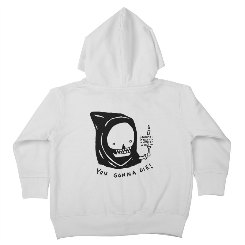 You Gonna Die! Kids Toddler Zip-Up Hoody by Garbage Party's Trash Talk & Apparel Shop