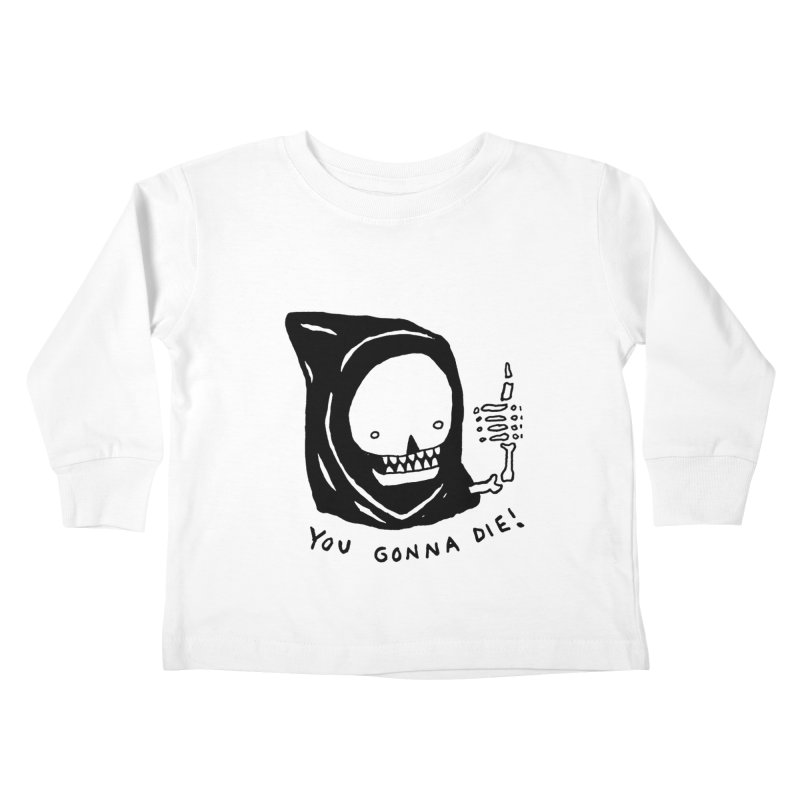 You Gonna Die! Kids Toddler Longsleeve T-Shirt by Garbage Party's Trash Talk & Apparel Shop