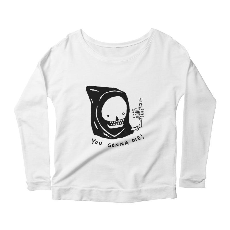 You Gonna Die! Women's Longsleeve Scoopneck  by Garbage Party's Trash Talk & Apparel Shop