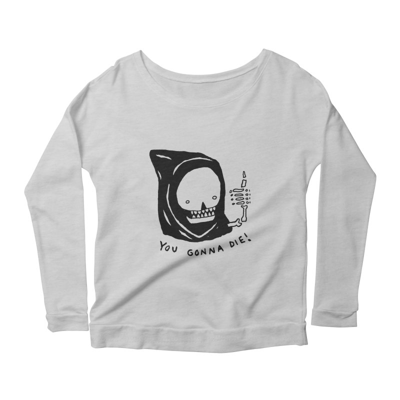 You Gonna Die! Women's Scoop Neck Longsleeve T-Shirt by Garbage Party's Trash Talk & Apparel Shop