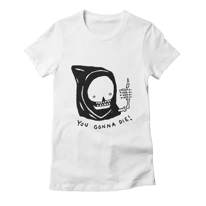 You Gonna Die! Women's Fitted T-Shirt by Garbage Party's Trash Talk & Apparel Shop