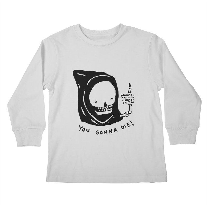 You Gonna Die! Kids Longsleeve T-Shirt by Garbage Party's Trash Talk & Apparel Shop