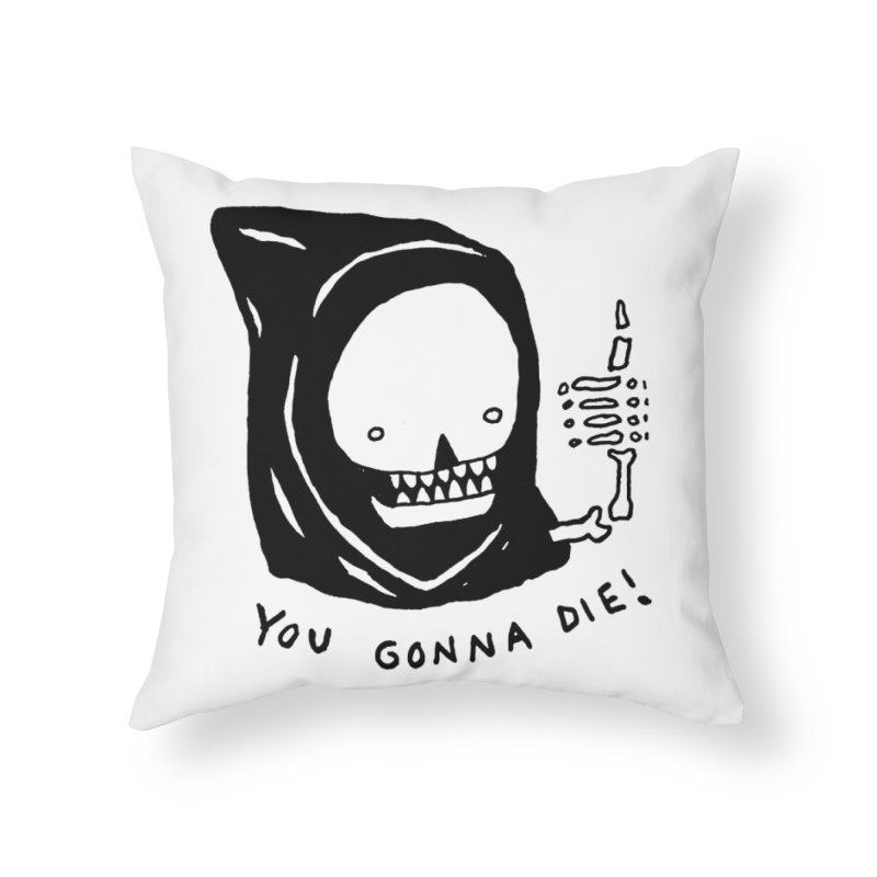 You Gonna Die! Home Throw Pillow by Garbage Party's Trash Talk & Apparel Shop