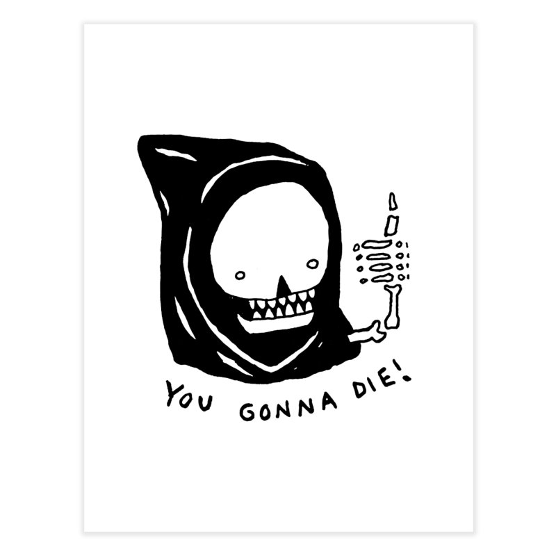 You Gonna Die! Home Fine Art Print by Garbage Party's Trash Talk & Apparel Shop