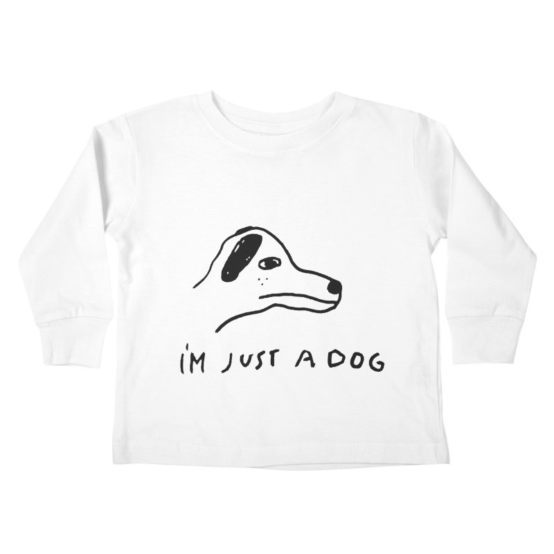 Just a Dog Kids Toddler Longsleeve T-Shirt by Garbage Party's Trash Talk & Apparel Shop