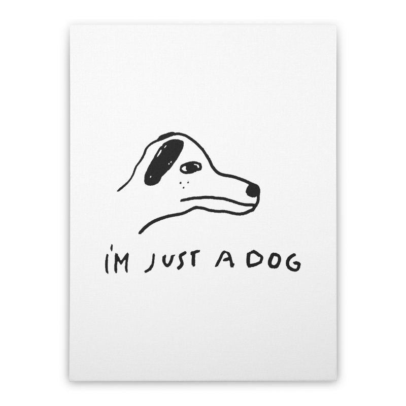Just a Dog Home Stretched Canvas by Garbage Party's Trash Talk & Apparel Shop