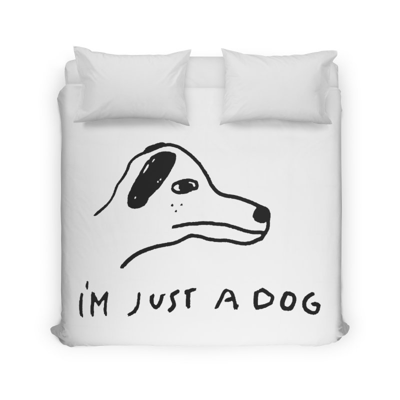 Just a Dog Home Duvet by Garbage Party's Trash Talk & Apparel Shop