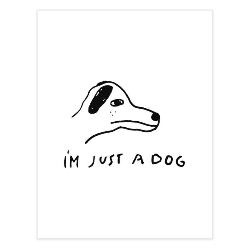 Just a Dog Home  by Garbage Party's Trash Talk & Apparel Shop