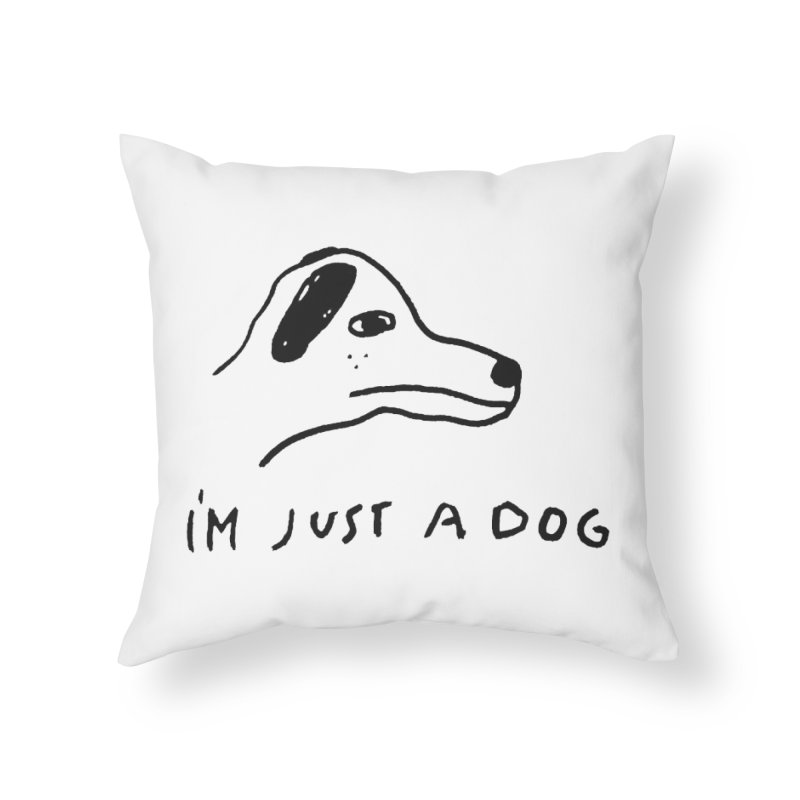 Just a Dog Home Throw Pillow by Garbage Party's Trash Talk & Apparel Shop