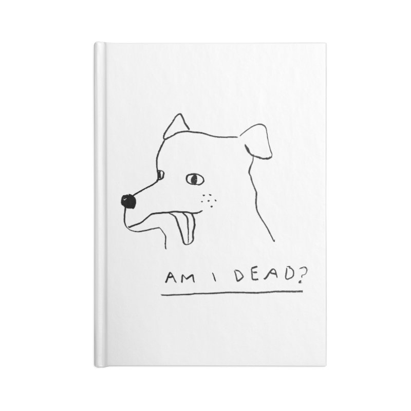 Am I Dead? Accessories Lined Journal Notebook by Garbage Party's Trash Talk & Apparel Shop