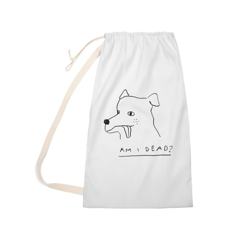 Am I Dead? Accessories Laundry Bag Bag by Garbage Party's Trash Talk & Apparel Shop