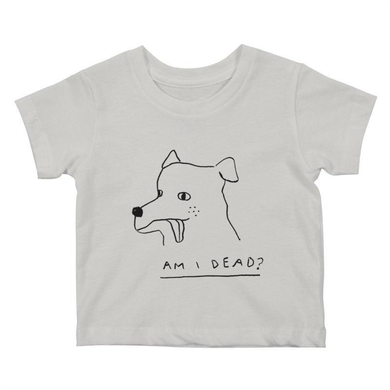 Am I Dead? Kids Baby T-Shirt by Garbage Party's Trash Talk & Apparel Shop