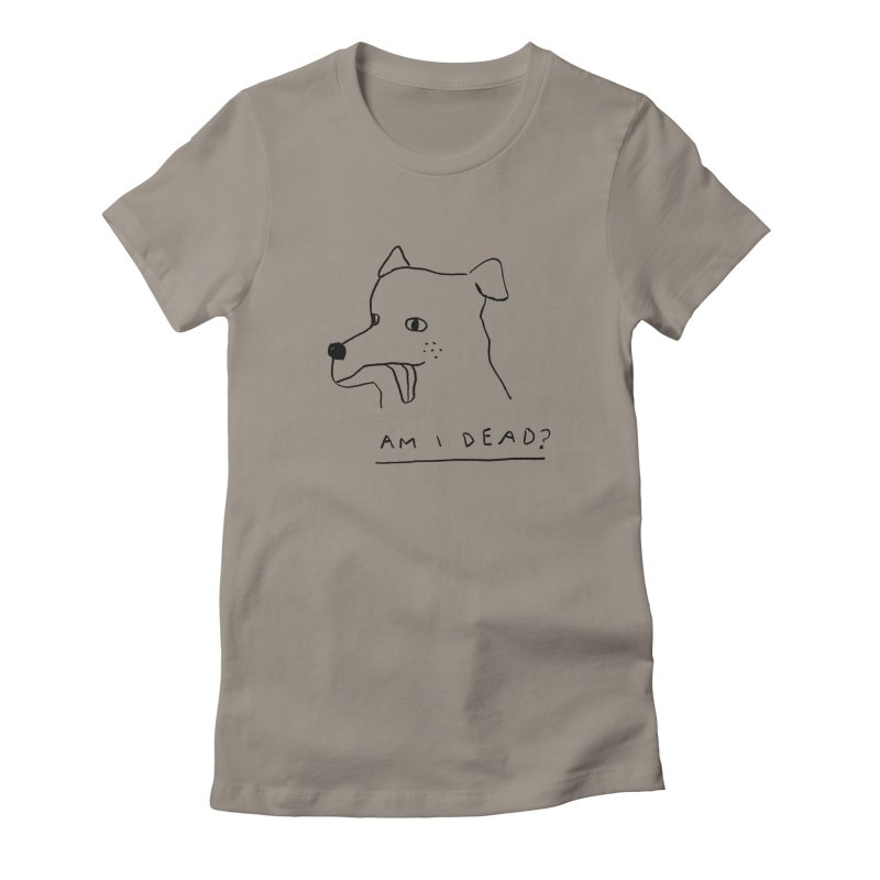 Am I Dead? Women's T-Shirt by Garbage Party's Trash Talk & Apparel Shop