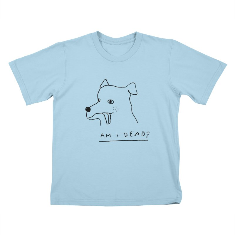 Am I Dead? Kids T-Shirt by Garbage Party's Trash Talk & Apparel Shop