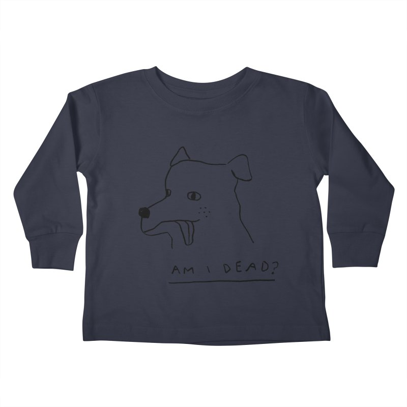 Am I Dead? Kids Toddler Longsleeve T-Shirt by Garbage Party's Trash Talk & Apparel Shop