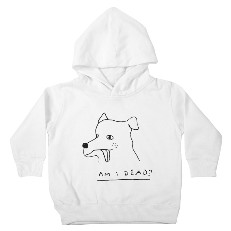 Am I Dead? Kids Toddler Pullover Hoody by Garbage Party's Trash Talk & Apparel Shop