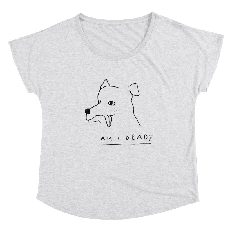 Am I Dead? Women's Dolman Scoop Neck by Garbage Party's Trash Talk & Apparel Shop