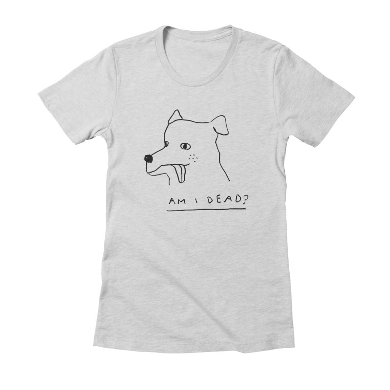 Am I Dead? Women's Fitted T-Shirt by Garbage Party's Trash Talk & Apparel Shop