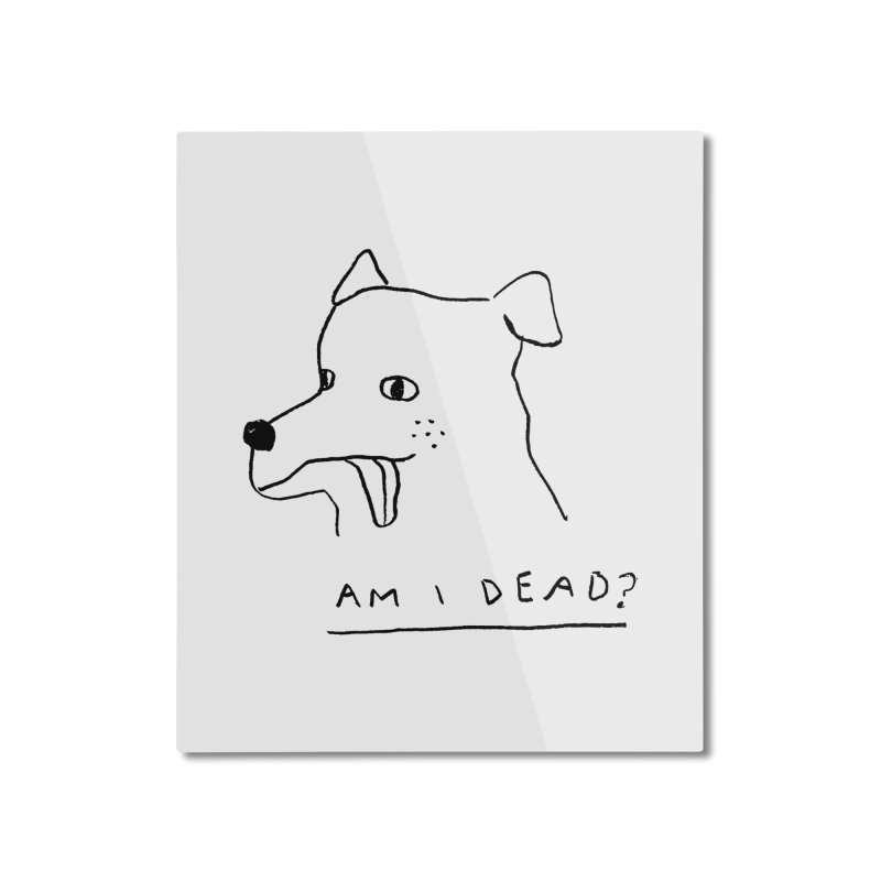 Am I Dead? Home Mounted Aluminum Print by Garbage Party's Trash Talk & Apparel Shop