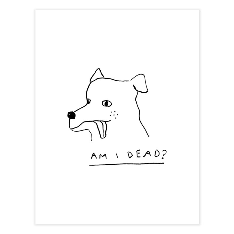 Am I Dead? Home Fine Art Print by Garbage Party's Trash Talk & Apparel Shop