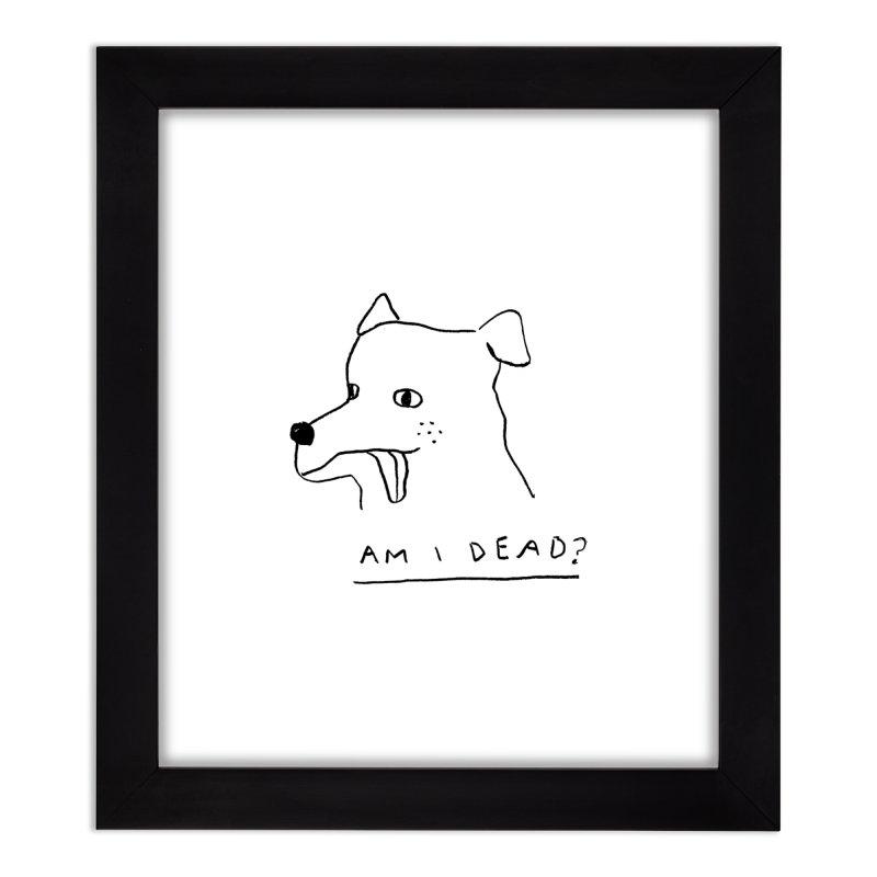 Am I Dead? Home Framed Fine Art Print by Garbage Party's Trash Talk & Apparel Shop