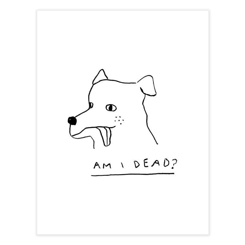 Am I Dead? Home Fine Art Print by Garbage Party's Trash Talk & Apparel Shop