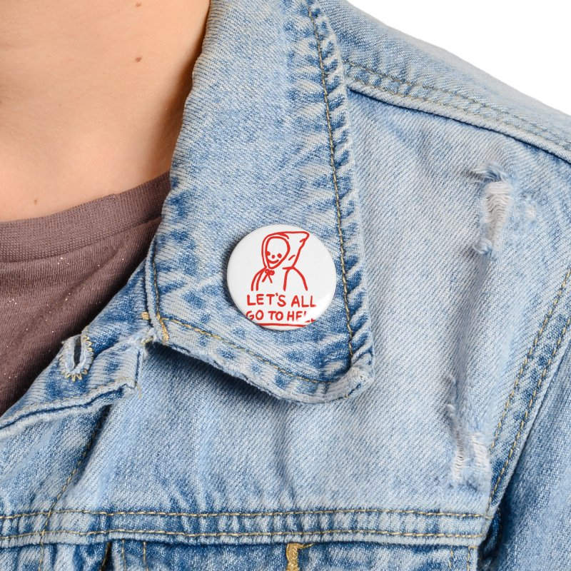 Let's All Go to Hell Accessories Button by Garbage Party's Trash Talk & Apparel Shop