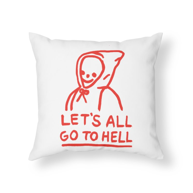 Let's All Go to Hell Home Throw Pillow by Garbage Party's Trash Talk & Apparel Shop