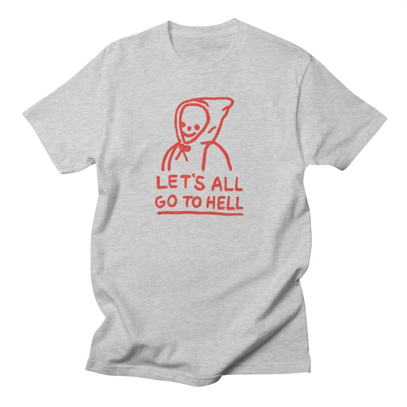 Let's All Go to Hell Women's Regular Unisex T-Shirt by Garbage Party's Trash Talk & Apparel Shop