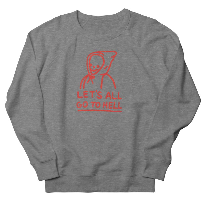 Let's All Go to Hell Women's French Terry Sweatshirt by Garbage Party's Trash Talk & Apparel Shop
