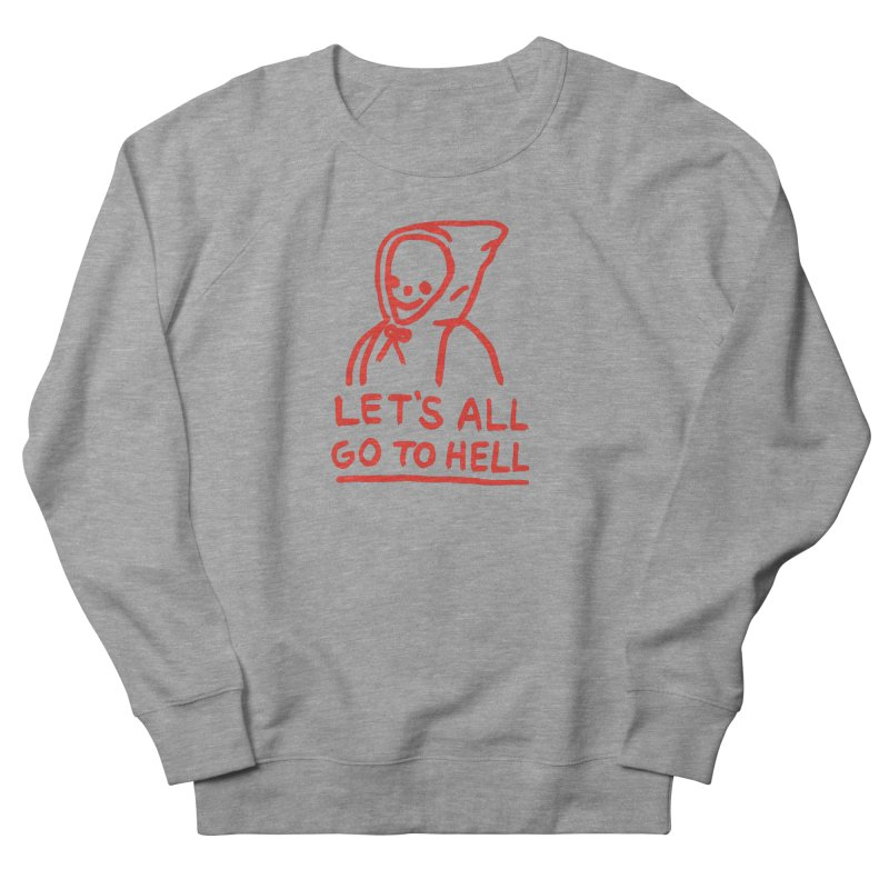 Let's All Go to Hell Men's Sweatshirt by Garbage Party's Trash Talk & Apparel Shop